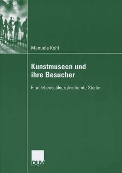 Kunstmuseen und ihre Besucher von Kohl,  Manuela, Smudits,  Prof. Dr. Alfred