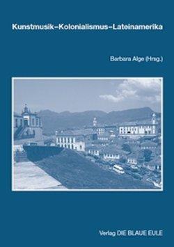 Kunstmusik – Kolonialismus – Lateinamerika von Alge,  Barbara