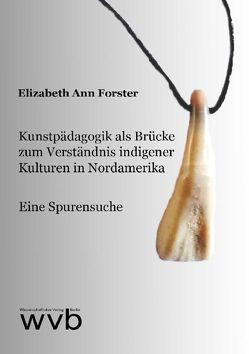 Kunstpädagogik als Brücke zum Verständnis indigener Kulturen in Nordamerika von Forster,  Elizabeth Ann