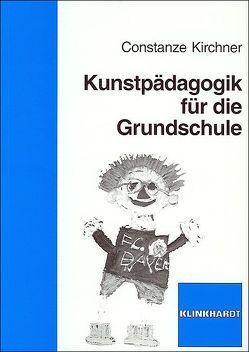Kunstpädagogik für die Grundschule von Kirchner,  Constanze