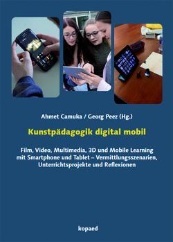 Kunstpädagogik digital mobil von Camuka,  Ahmet, Peez,  Georg