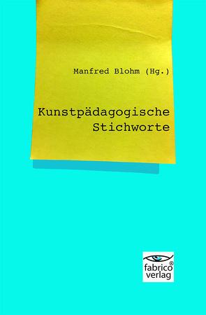 Kunstpädagogische Stichworte von Blohm,  Manfred