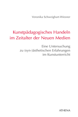 Kunstpädagogisches Handeln im Zeitalter der Neuen Medien von Schweighart-Wiesner,  Veronika
