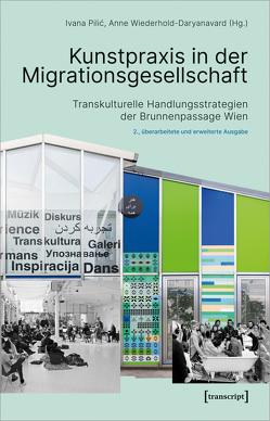 Kunstpraxis in der Migrationsgesellschaft von Pilic,  Ivana, Wiederhold-Daryanavard,  Anne