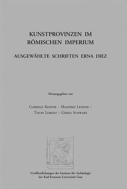 Kunstprovinzen im römischen Imperium von Diez,  Erna, Koiner,  Gabriele, Lehner,  Manfred, Lorenz,  Thuri, Schwarz,  Gerda