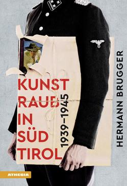 Kunstraub in Südtirol 1939–1945 von Brugger,  Hermann