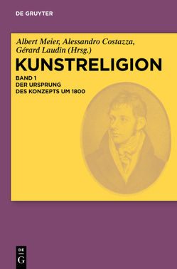 Kunstreligion / Der Ursprung des Konzepts um 1800 von Meier,  Albert