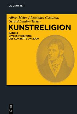 Kunstreligion / Diversifizierung des Konzepts um 2000 von Costazza,  Alessandro, Laudin,  Gérard, Meier,  Albert
