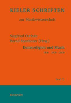 Kunstreligion und Musik 1800 – 1900 – 2000 von Oechsle,  Siegfried, Sponheuer,  Bernd