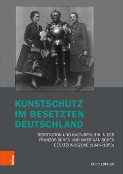 Kunstschutz im besetzten Deutschland von Löffler,  Emily