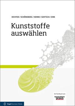 Kunststoffe auswählen von Gertsch,  Daniel, Henne,  Christian, Richter,  Frank, Schöneberg,  Bernd, Zink,  Walter