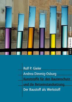 Kunststoffe für den Bautenschutz und die Betoninstandsetzung von Dimmig-Osburg,  Andrea, Gieler,  Rolf P.