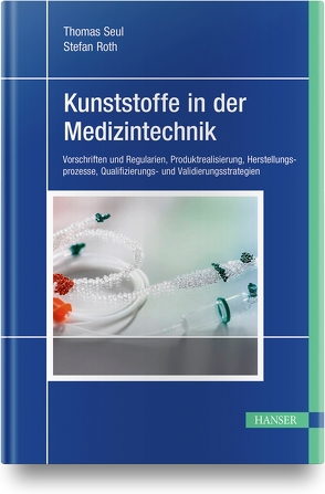 Kunststoffe in der Medizintechnik von Roth,  Stefan, Seul,  Thomas