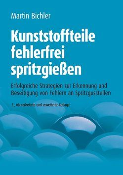 Kunststoffteile fehlerfrei spritzgießen von Bichler,  Martin