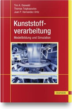 Kunststoffverarbeitung von Hernandez-Ortiz,  Juan P., Osswald,  Tim A., Tsigkopoulus,  Thomas