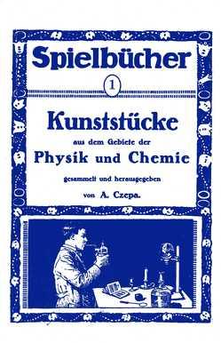 Kunststücke aus dem Gebiete der Physik und Chemie von Czepa,  A.