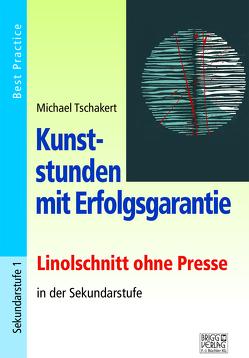 Kunststunden mit Erfolgsgarantie – Linolschnitt von Tschakert,  Michael