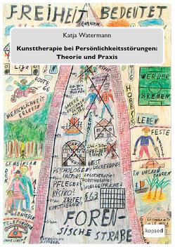 Kunsttherapie bei Persönlichkeitsstörungen: Theorie und Praxis von Watermann,  Katja