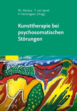 Kunsttherapie bei psychosomatischen Störungen von Henningsen,  Peter, Martius,  Philipp A., Spreti,  Flora