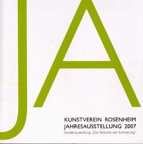 Kunstverein Rosenheim – Jahresausstellung / Kunstverein Rosenheim, Jahresausstellung 2007 von Bauer,  Jan, Dieterle,  Dagmar, Fischer,  Rudi, Klarner,  Helmut, Kuprian,  Hayo, Schroeder,  Simone, Stegmayer,  Hannah, Truebswetter,  Iris