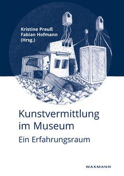 Kunstvermittlung im Museum von Hofmann,  Fabian, Preuß,  Kristine