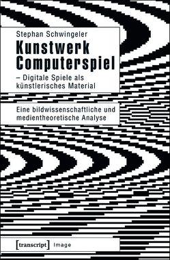 Kunstwerk Computerspiel – Digitale Spiele als künstlerisches Material von Schwingeler,  Stephan, Weibel,  Peter
