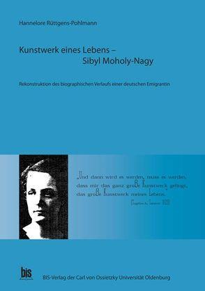 Kunstwerk eines Lebens: Sibyl Moholy-Nagy von Rüttgens-Pohlmann,  Hannelore