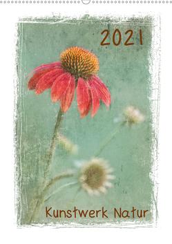 Kunstwerk Natur (Wandkalender 2021 DIN A2 hoch) von Wurster,  Beate
