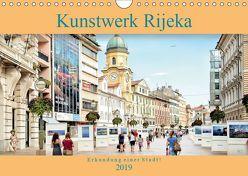 Kunstwerk Rijeka-Erkundung einer Stadt! (Wandkalender 2019 DIN A4 quer)