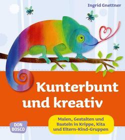 Kunterbunt und kreativ von Gnettner,  Ingrid