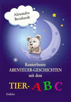 Kunterbunte Abenteuer-Geschichten mit dem Tier-ABC von Bernhardt,  Alexandra