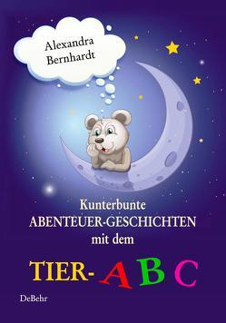 Kunterbunte Abenteuer-Geschichten mit dem Tier-ABC von Bernhardt,  Alexandra, DeBehr,  Verlag