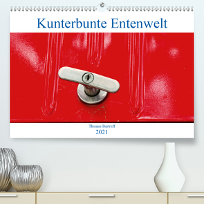 Kunterbunte Entenwelt (Premium, hochwertiger DIN A2 Wandkalender 2021, Kunstdruck in Hochglanz) von Bartruff,  Thomas