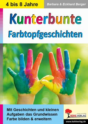 Kunterbunte Farbtopfgeschichten von Berger,  Barbara, Berger,  Eckhard