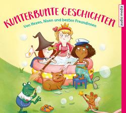 Kunterbunte Geschichten von Fischer,  Julia, Geisler,  Dagmar, Kellner,  Ingrid, Mai,  Manfred, Stellmacher,  Hermien, Uebe,  Ingrid