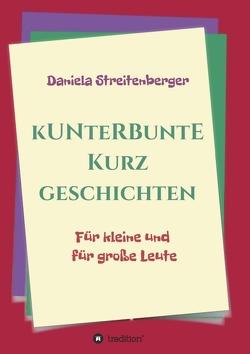 Kunterbunte Kurzgeschichten von Streitenberger,  Daniela