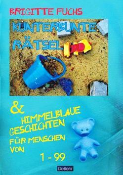 Kunterbunte Rätsel und himmelblaue Geschichten – mit Spiel und Spass gegen Langeweile – von DeBehr,  Verlag, Fuchs,  Brigitte