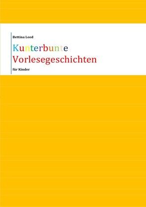 Kunterbunte Vorlesegeschichten für Kinder von Leed,  Bettina