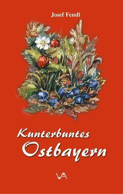 Kunterbuntes Ostbayern, Josef Fendl von Fendl,  Josef