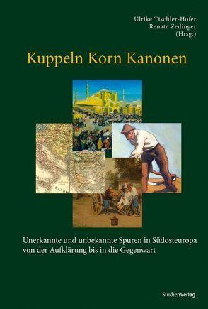 Kuppeln Korn Kanonen von Tischler-Hofer,  Ulrike, Zedinger,  Renate