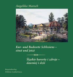 Kur- und Badeorte Schlesiens – einst und jetzt. Slaskie kurorty i zdroje – dawniej i dzis. von Marsch,  Angelika