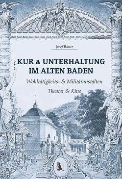 Kur & Unterhaltung im alten Baden von Bauer,  Josef