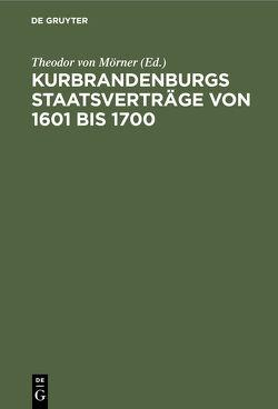 Kurbrandenburgs Staatsverträge von 1601 bis 1700 von Mörner,  Theodor von