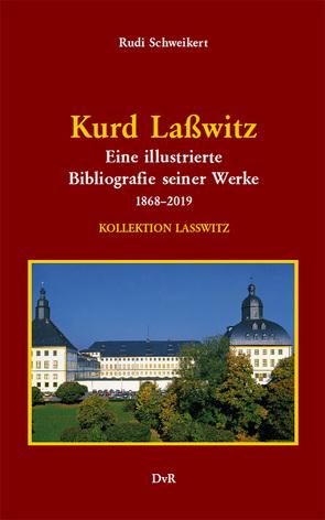 Kurd Laßwitz : Eine illustrierte Bibliografie seiner Werke 1868–2019 von Reeken,  von,  Dieter, Schweikert,  Rudi