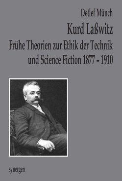 Kurd Laßwitz frühe Theorien zur Ethik der Technik und Science Fiction 1877 – 1910 von Münch,  Detlef
