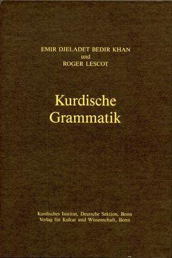 Kurdische Grammatik /Kurmançi-Dialekt von Bedir,  Emir D, Lescot,  Roger, MacKenzie,  D N, Schirrmacher,  Thomas, Shahidi,  Helga, Yekta,  Geykani