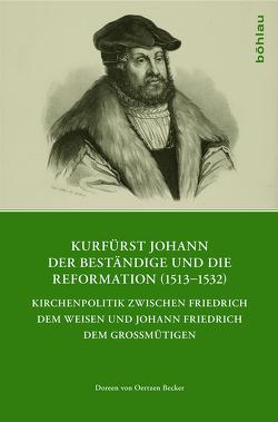 Kurfürst Johann der Beständige und die Reformation (1513-1532) von von Oerzen Becker,  Doreen