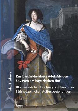Kurfürstin Henriette Adelaïde von Savoyen am bayerischen Hof von Hübner,  Julia