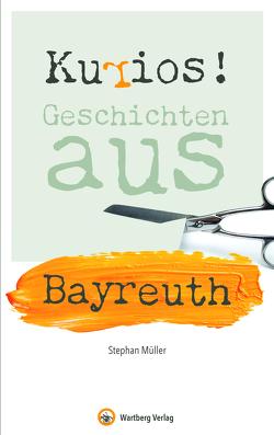 Kurios! Geschichten aus Bayreuth von Mueller,  Stephan