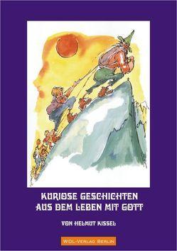 Kuriose Geschichten aus dem Leben mit Gott von Kissel,  Helmut